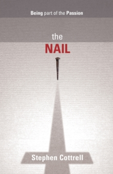 The Nail : Being Part of the Passion, Paperback / softback Book