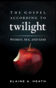 The Gospel According to Twilight : Women, Sex and God, EPUB eBook
