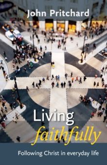 Living Faithfully : Following Christ in Everyday Life, Paperback / softback Book