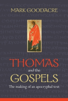 Thomas and the Gospels : The Making of an Apocryphal Text, Paperback Book
