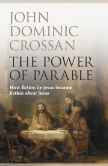 The Power of Parable : How Fiction by Jesus Became Fiction About Jesus, Paperback Book