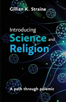 Introducing Science and Religion : A Path Through Polemic, Paperback Book