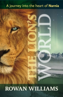 The Lion's World : A Journey into the Heart of Narnia, Paperback / softback Book