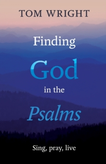 Finding God in the Psalms : Sing, pray, live, Paperback Book