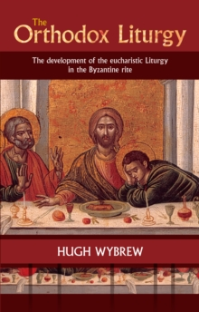 The Orthodox Liturgy : The Development of the Eucharistic Liturgy in the Byzantine Rite, Paperback Book