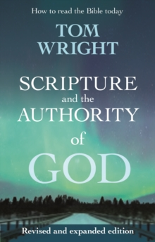 Scripture and the Authority of God : How to Read the Bible Today, Paperback Book