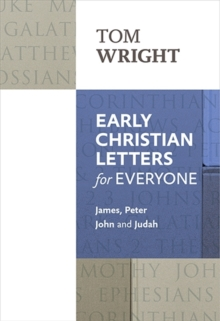Early Christian Letters for Everyone : James, Peter, John and Judah, Paperback / softback Book