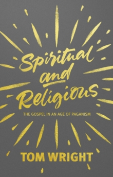 Spiritual and Religious : The Gospel in an Age of Paganism, Paperback / softback Book