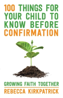 100 Things for Your Child to Know Before Confirmation : Growing Faith Together, Paperback Book