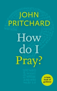 How Do I Pray? : A Little Book of Guidance, Paperback / softback Book