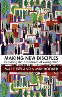 Making New Disciples : Exploring the Paradoxes of Evangelism, Paperback Book