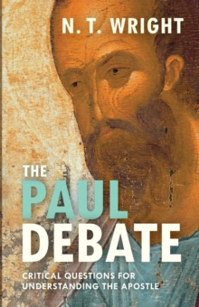 The Paul Debate : Critical Questions for Understanding the Apostle, Paperback Book