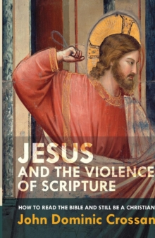 Jesus and the Violence of Scripture : How to Read the Bible and Still be a Christian, Paperback Book