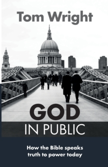 God in Public : How the Bible Speaks Truth to Power - Then and Now, Paperback / softback Book