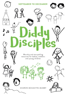 Diddy Disciples 1: September to December : Worship and Storytelling Resources for Babies, Toddlers and Young Children, Paperback Book
