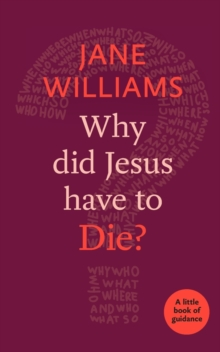 Why Did Jesus Have to Die? : A Little Book of Guidance, Paperback Book