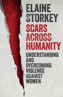 Scars Across Humanity : Understanding and Overcoming Violence Against Women, Paperback Book