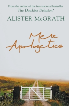 Mere Apologetics : How to Help Seekers and Sceptics Find Faith, Paperback / softback Book