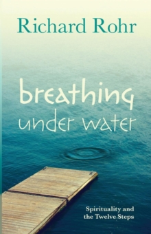 Breathing Under Water : Spirituality and the Twelve Steps, Paperback Book