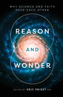 Reason and Wonder : Why Science and Faith Need Each Other, Paperback Book