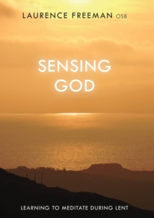 Sensing God : Learning to Meditate Through Lent, Paperback Book