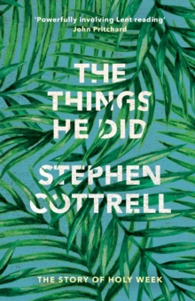 The Things He Did : The Story of a Holy Week, Paperback Book