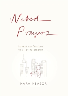 Naked Prayers : Honest Confessions to a Loving God, Paperback Book
