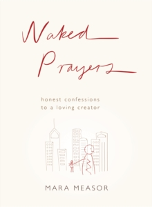 Naked Prayers : Honest confessions to a loving God, EPUB eBook