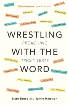 Wrestling with the Word : Preaching on Tricky Texts, Paperback / softback Book
