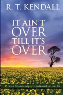 It Ain't Over Till it's Over : Persevere for Answered Prayers and Miracles in Your Life, Paperback Book