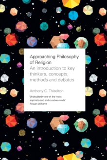Approaching Philosophy of Religion : An Introduction to Key Thinkers, Concepts, Methods and Debates, Paperback Book