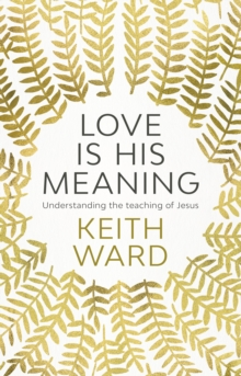 Love is His Meaning : Understanding the Teaching of Jesus, Paperback / softback Book