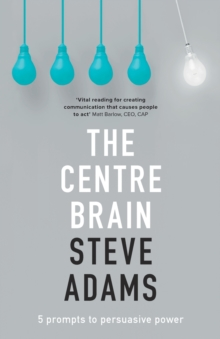 The Centre Brain : Unleashing Your Persuasive Power, Paperback / softback Book