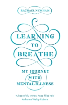 Learning to Breathe : My Journey With Mental Illness, Paperback / softback Book