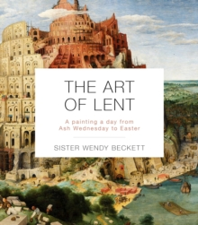 The Art Of Lent : A Painting A Day From Ash Wednesday To Easter, Paperback Book