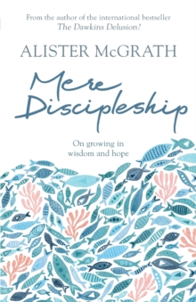 Mere Discipleship : On Growing in Wisdom and Hope, Paperback / softback Book
