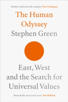 The The Human Odyssey : East, West and the Search for Universal Values, Hardback Book