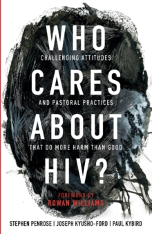 Who Cares About HIV? : Challenging Attitudes and Pastoral Practices that Do More Harm than Good, Paperback / softback Book