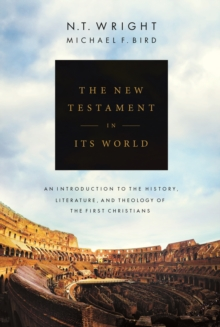 The New Testament in its World : An Introduction to the History, Literature and Theology of the First Christians, Hardback Book
