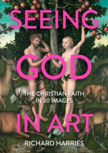 Seeing God in Art: The Christian Faith in 30 Masterpieces, Paperback / softback Book