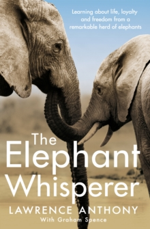 The Elephant Whisperer : Learning About Life, Loyalty and Freedom From a Remarkable Herd of Elephants, EPUB eBook