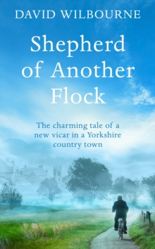Shepherd of Another Flock : The Charming Tale of a New Vicar in a Yorkshire Country Town, Hardback Book