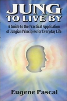 Jung to Live By : A Guide to the Practical Application of Jungian Principles for Everyday Life, Paperback / softback Book