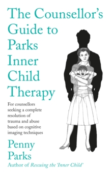 The Counsellor's Guide to Parks Inner Child Therapy, Paperback / softback Book
