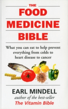 The Food Medicine Bible : What You Can Eat to Help Prevent Everything from Colds to Heart Disease to Cancer, Paperback Book