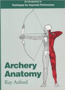 Archery Anatomy : An Introduction to Techniques for Improved Performance, Paperback / softback Book