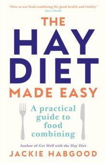 The Hay Diet Made Easy : A Practical Guide to Food Combining and a Recovery Guide, Paperback / softback Book
