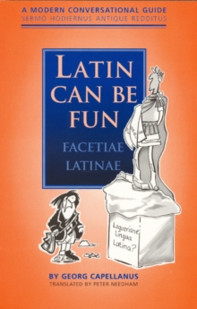 Latin Can be Fun (Facetiae Latinae) : A Modern Conversational Guide (Sermo Hodiernus Antique Reddi..., Paperback Book