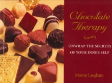 Chocolate Therapy : Unwrap the Secrets of Your Inner Self, Paperback / softback Book