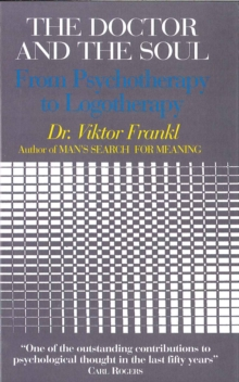 Doctor and the Soul : From Psychotherapy to Logotherapy, Paperback Book